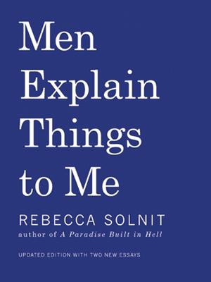 http://rebeccasolnit.net/file/2014/04/men-explain-things-to-me-book-solnit-300-400.jpg